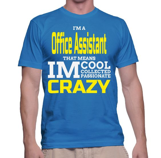 I'm A Office Assistant That Means IM Cool Collected Passionate Crazy T-Shirt