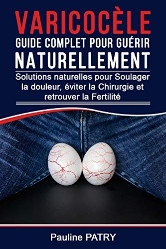 Varicocele Guide Complet Pour Guerir Naturellement Solutions Naturelles Pour Soulager La Douleur Guerir Chirurgie Douleur
