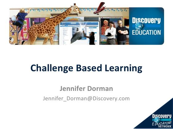 Challenge Based Learning slideshare by Jennifer Dorman, from Discovery Education
