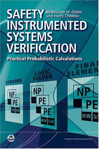 Safety instrumented systems verification: practical probabilistic calculations /  William M. Goble. 2005.