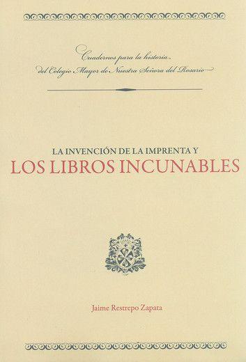 La invención de la imprenta y los libros incunables ebook by Jaime, Restrepo Zapata