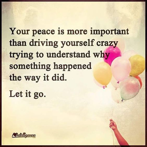 Your Peace Is More Important Than Driving Yourself Crazy Trying To Understand Why Something Happened The Way it Did. Let It Go life quotes quotes life life quotes and sayings life inspiring quotes life image quotes: