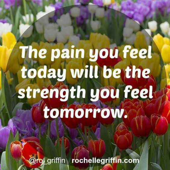 Today's pain in tomorrow's strength