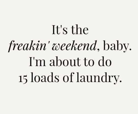 It;s the freaking weekend, baby, I'm about to do 15 loads of laundry. Funny motherhood quotes. Hilarious parenting memes. Brooke Wilkerson (@thebrookewilkerson) • Instagram photos and videos