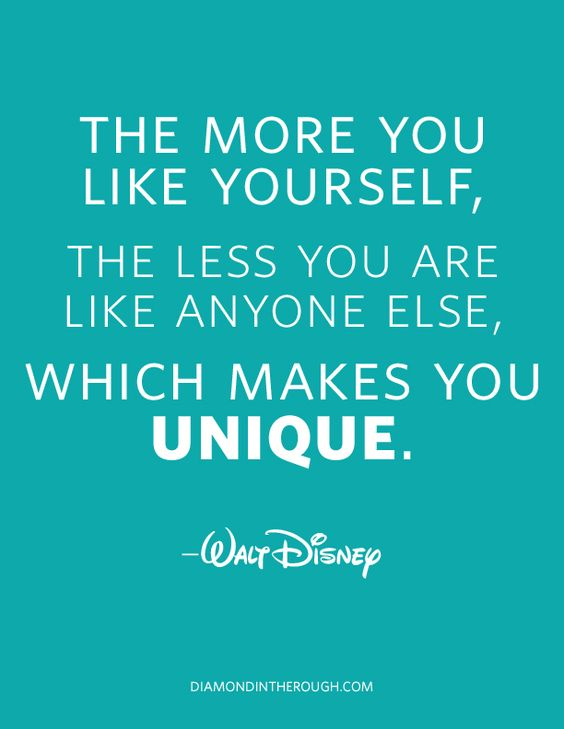 """""""The more you like yourself, the less you are like anyone else, which makes you unique."""" -Walt Disney #30DaysOfOriginality"""