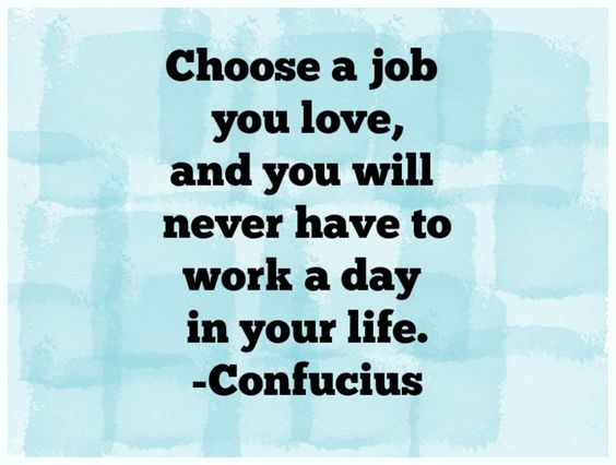 Choose A Job You Love And You Will Quotes, Quotations & Sayings 2018
