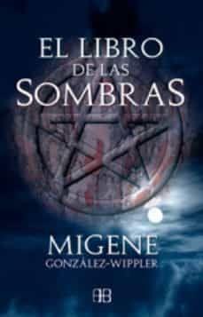 El Libro De Las Sombras Migene Gonzalez Wippler 9788496111547 Libro De Las Sombras Libros De Magia Negra Libros De Hechizos