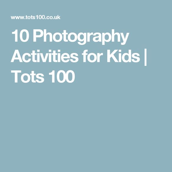 10 Photography Activities for Kids | Tots 100