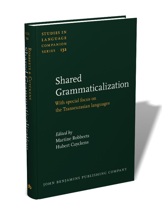 Shared Grammaticalization : with Special Focus on the Transeurasian languages / edited by Martine Robbeets ; Hubert Cuyckens - Amsterdam ; Philadelphia : John Benjamins, cop. 2013