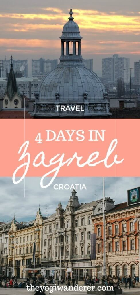 Zagreb Itinerary How To Spend 4 Days In Zagreb Croatia The Yogi Wanderer Europe Travel Croatia Travel Europe Travel Destinations