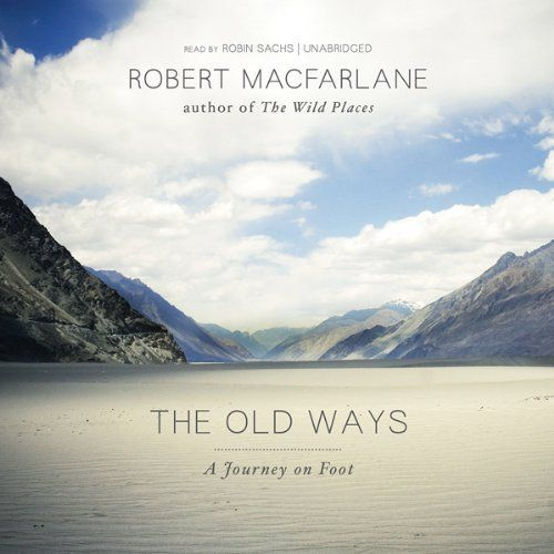 The Old Ways: A Journey on Foot Blackstone Audio, Inc.