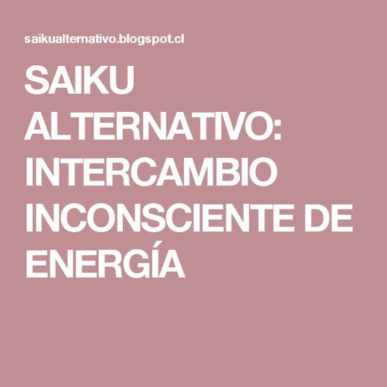 SAIKU ALTERNATIVO: INTERCAMBIO INCONSCIENTE DE ENERGÍA
