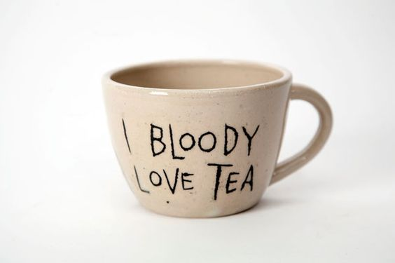 Ordered one! So excited. <3 I Bloody Love Tea.; this pinner's comment: the quintessential tea cup for the true tea lover! I want to make one in ceramics!
