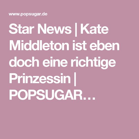 Star News | Kate Middleton ist eben doch eine richtige Prinzessin | POPSUGAR…