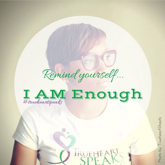 In that moment when you start second guessing yourself, remind yourself... I AM Enough. #trueheartspeaks | http://www.trueheartspeaks.com