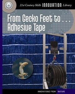 From gecko feet to ... adhesive tape / by Wil Mara.