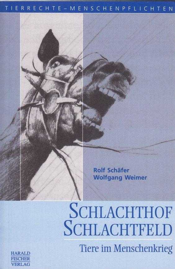 Schlachthof Schlachtfeld: Tiere im Menschenkrieg von Rolf Schäfer und Wolfgang Weimer, Harald Fischer Verlag 2010