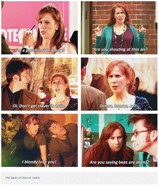 """The best of Donna Noble - Also, """"Listen, I don't know what sort of kids you've been flying around outer space with, but you're not telling me to shut up!"""""""