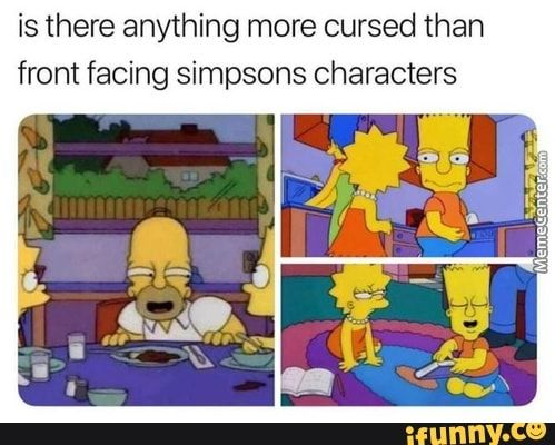 Is There Anything More Cursed Than Front Facing Simpsons Characters Ifunny Simpsons Characters Simpsons Funny Quotes Funny Cartoon Memes