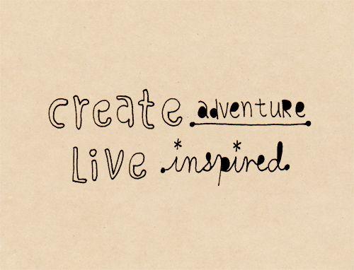 Create adventure / Live inspired / Image via myrevelment.com