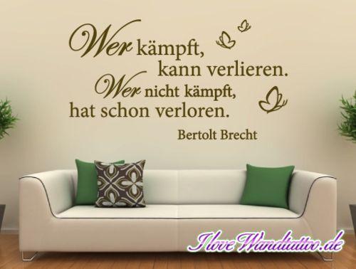 """Wer kämpft, kann verlieren. Wer nicht kämpft, hat schon verloren."""" das ist ein Zitat von Bertolt Brecht als Wandtattoo"""