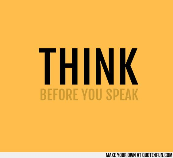 Quotes On Thinking Before You Speak: THINK BEFORE YOU SPEAK. Make Your Own Quotes At Http