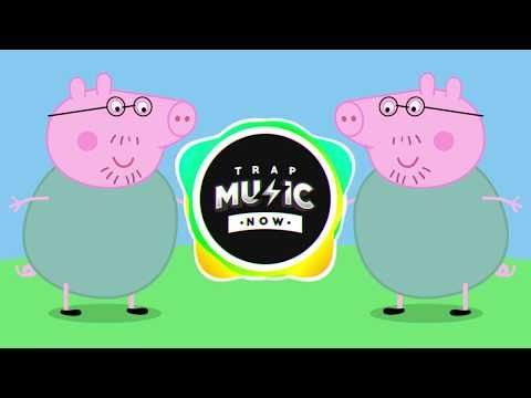Peppa Pig Trap Remix Expert Daddy Pig Youtube In 2020 Daddy Trap Music Music Songs