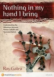 Nothing In My Hand I Bring, by Ray Galea. Ray Galea shares his personal story of moving from a Roman Catholic to a Protestant faith, and in so doing explains the important differences.