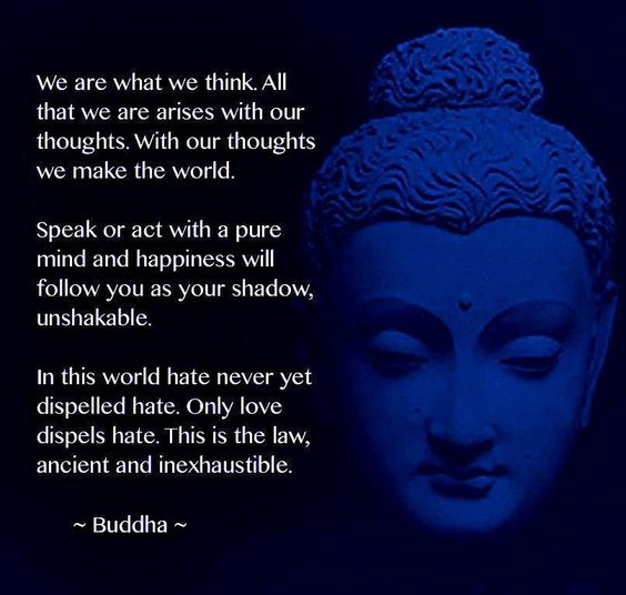 #Buddha #Buddha_quote  We are what we think. All that we are arises with our thoughts. With our thoughts we make the world.   Speak or act with a pure mind and happiness will follow you as your shadow, unshakable.  In this world, hate never dispelled hate. Only love dispels hate. This is the law, ancient and inexhaustible.: