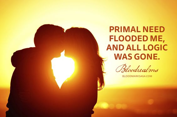 """""""Primal need flooded me, and all logic was gone."""" Bloodrealms by Aurora Whittet. bloodmarksaga.com"""