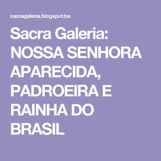 Sacra Galeria: NOSSA SENHORA APARECIDA, PADROEIRA E RAINHA DO BRASIL