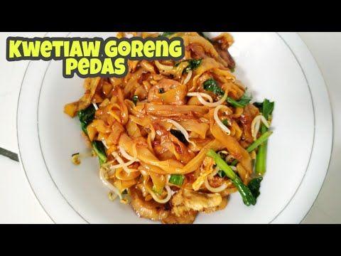 Cara Membuat Kwetiau Goreng Pedas Yang Enak Gampang Banget Youtube Makanan Makanan Jalanan Masakan