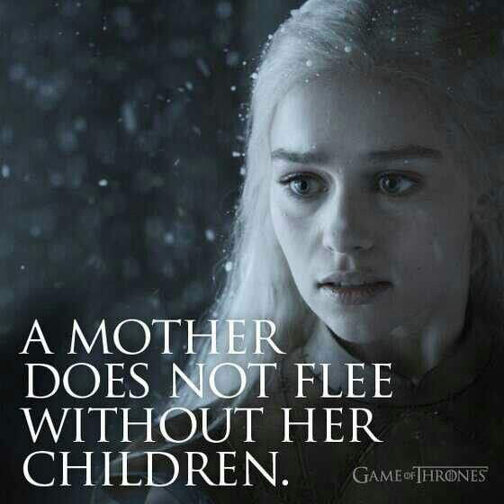 """Game Of Love Quotes: """"A Mother Does Not Flee Without Her Children"""" I Love This"""