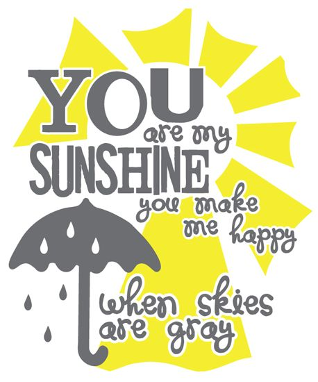 Wonderful Joy Ahead: You Are My Sunshine Freebie  Need to make this for LP. Need someone with a Silhouette to help me.