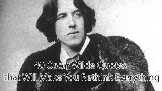 He'll have you questioning your entire philosophy on how you gauge right and wrong. Don't you just love Oscar Wilde?