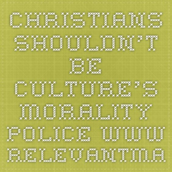 Christians Shouldn't Be Culture's Morality Police www.relevantmagazine.com