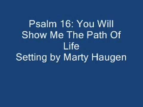 Psalm 16 You Will Show Me The Path Of Life Haugen Youtube