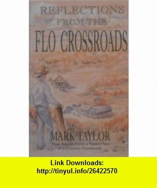 Reflections from the Flo Crossroads (9780964003804) Mark Taylor , ISBN-10: 0964003805  , ISBN-13: 978-0964003804 ,  , tutorials , pdf , ebook , torrent , downloads , rapidshare , filesonic , hotfile , megaupload , fileserve