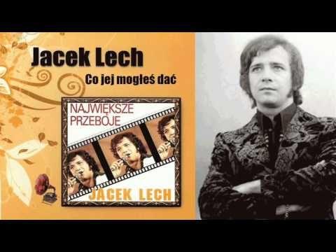 Jacek Lech Co Jej Mogles Dac Youtube Muzyka