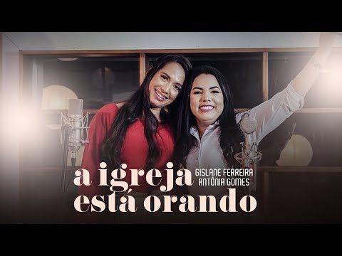 A Igreja Esta Orando Gislane Ferreira Feat Antonia Gomes Live