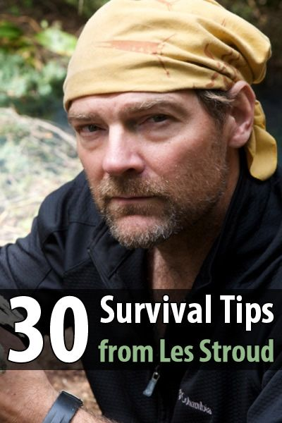 30 survival tips tips from the highly-respected survivalist, Les Stroud. These tips will help you survive in the wilderness after the SHTF.