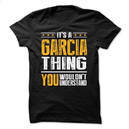 Its a GARCIA Thing BA001 - #tee spring #sweater storage. PURCHASE NOW => https://www.sunfrog.com/Names/Its-a-GARCIA-Thing-BA001.html?68278