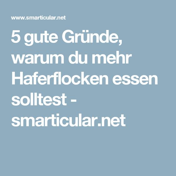 5 gute Gründe, warum du mehr Haferflocken essen solltest - smarticular.net