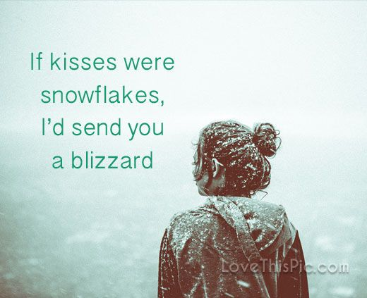 If Kisses Were Snowflakes Love Love Quotes Life Quotes Quotes Kiss Quote  Winter Snow Kisses Love Quotes With Images Quotes For Winter Winter Love Qu2026