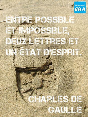 Entre possible et impossible, deux lettres et un état d'esprit. (Charles de Gaulle)