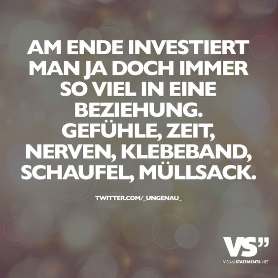 Am Ende investiert man ja doch immer so viel in eine Beziehung. Gefühle, Zeit, Nerven, Klebeband, Schaufel, Müllsack.