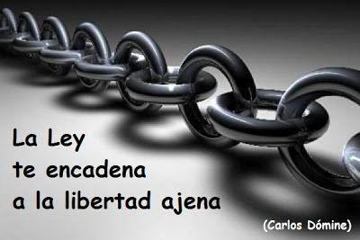 """El blog de Carlos Dómine: """"La Ley te encadena a la libertad ajena"""" (Carlos Dómine)"""