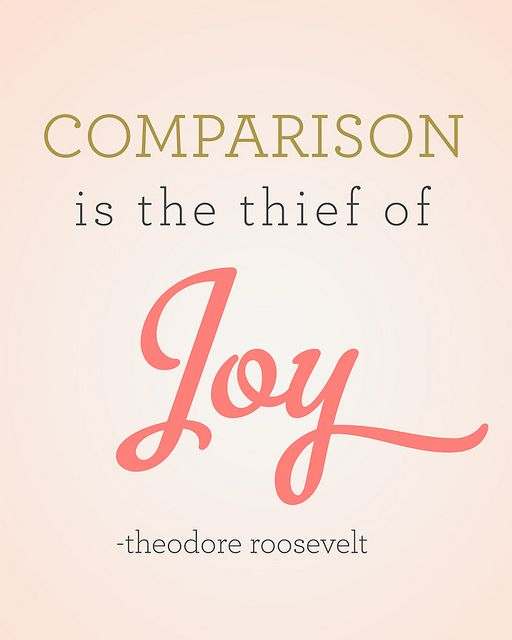 SO TRUE! Wish more people remembered this.  comparisonjoy copy by lindandcammommy, via Flickr: