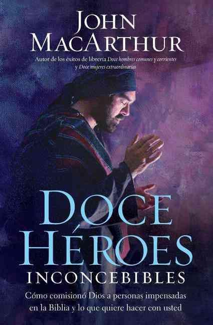 Doce heroes inconcebibles / Twelve Unlikely Heroes: Como comisiono dios a personas impensadas en la biblia y lo q...