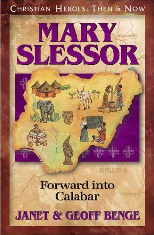 Mary Slessor: Forward Into Calabar. A late 19th-century missionary to Africa, who helped put an end to the practice of twin-killings.